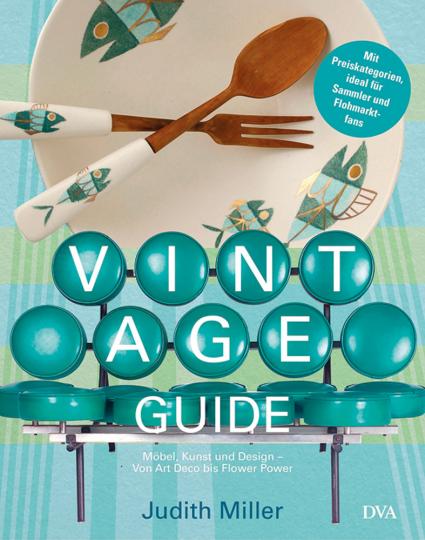 Vintage Guide. Möbel, Kunst und Design - Von Art Deco bis Flower Power.
