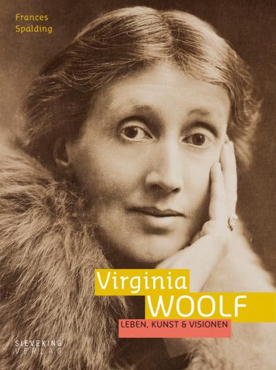 Virginia Woolf. Leben, Kunst und Visionen.