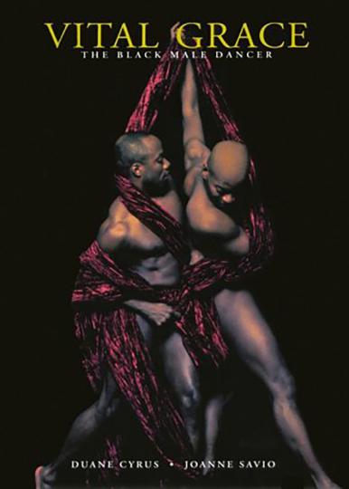 Vital Grace: The Black Male Dancer.