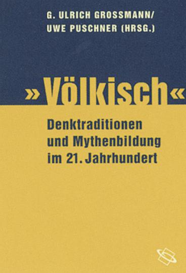Völkisch und national. Zur Aktualität alter Denkmuster im 21. Jahrhundert.