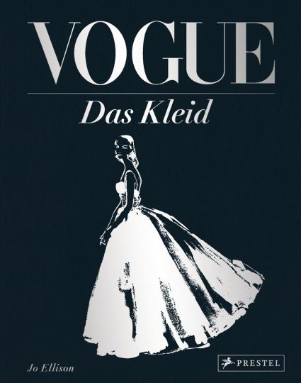 Vogue. Das Kleid. Zeitlose Eleganz, Schönheit und Stil.