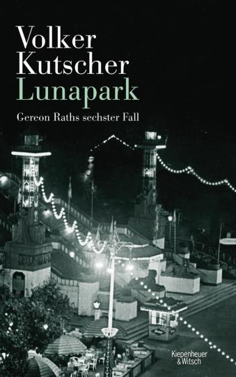Volker Kutscher. Lunapark. Gereon Raths sechster Fall.