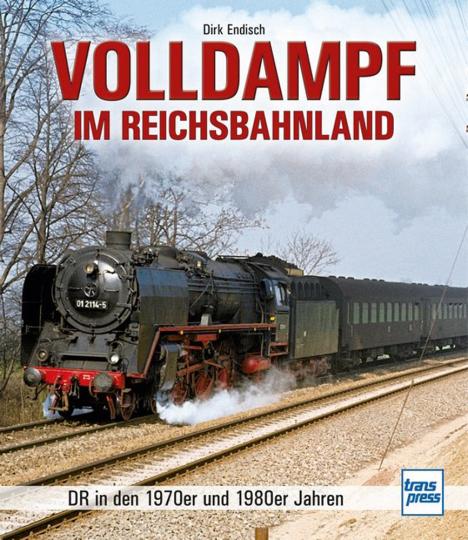 Volldampf im Reichsbahnland. DR-Dampfloks in den 1970er und 1980er Jahren.