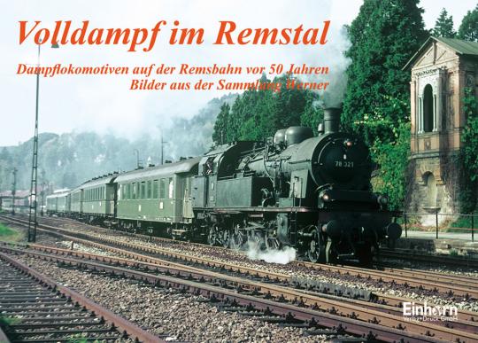 Volldampf im Remstal. Dampflokomotiven auf der Remsbahn vor 50 Jahren. Bilder aus der Sammlung Werner.