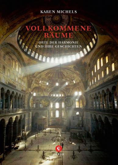 Vollkommene Räume. Orte der Harmonie und ihre Geschichte.