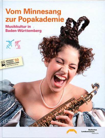 Vom Minnesang zur Popakademie. Musikkultur in Baden-Württemberg.