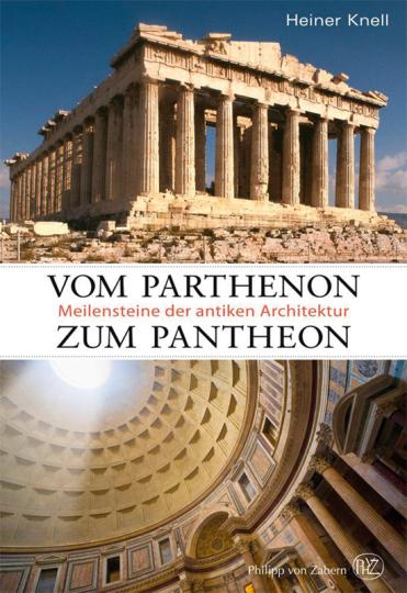 Vom Parthenon zum Pantheon. Meilensteine der antiken Architektur.