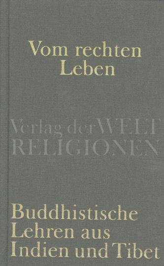 Vom rechten Leben. Buddhistische Lehren aus Indien und Tibet.