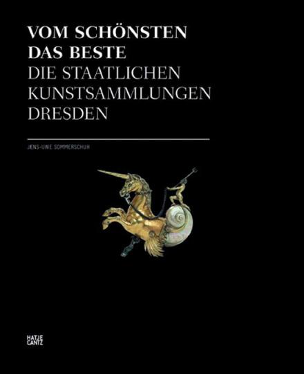 Vom Schönsten das Beste. Die Staatlichen Kunstsammlungen Dresden.