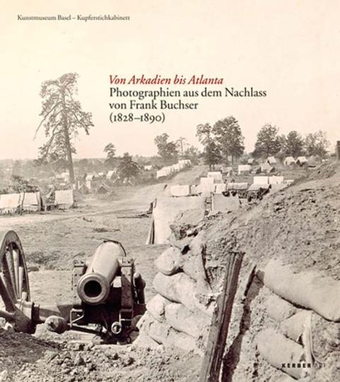 Von Arkadien bis Atlanta. Photographien aus dem Nachlass von Frank Buchser (1828-1890).