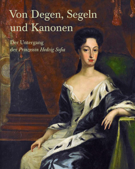 Von Degen, Segeln und Kanonen. Der Untergang der »Prinzessin Hedvig Sofia«.