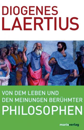 Von dem Leben und den Meinungen berühmter Philosophen.