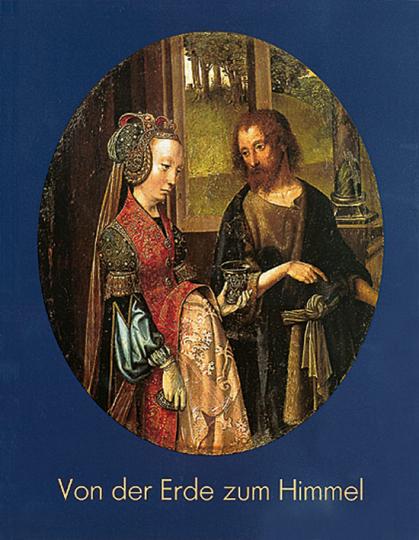Von der Erde zum Himmel. Heiligendarstellungen des Spätmittelalters.