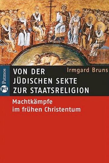 Von der jüdischen Sekte zur Staatsreligion. Machtkämpfe im frühen Christentum.