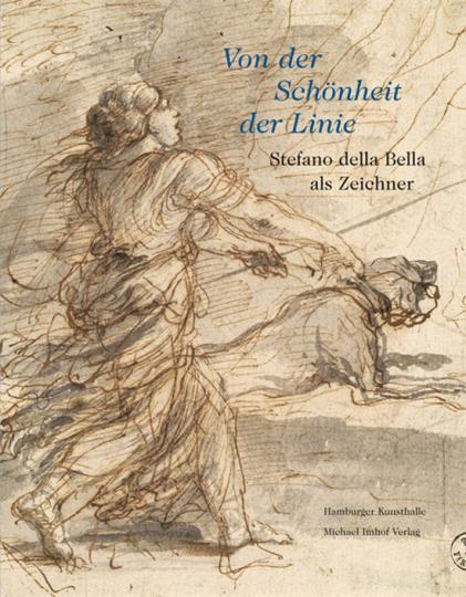 Von der Schönheit der Linie. Stefano della Bella als Zeichner.