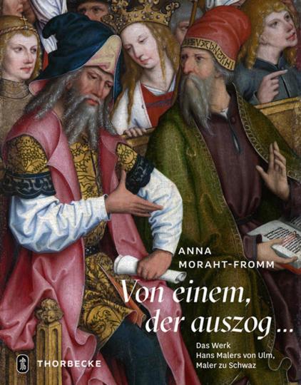 Von einem, der auszog ... Das Werk Hans Malers von Ulm, Maler zu Schwaz.