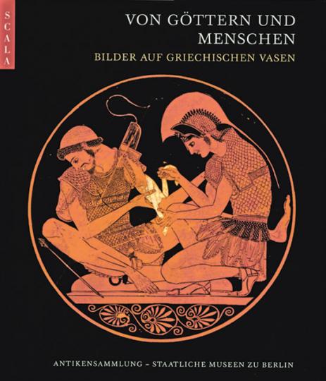 Von Göttern und Menschen. Bilder auf griechischen Vasen.