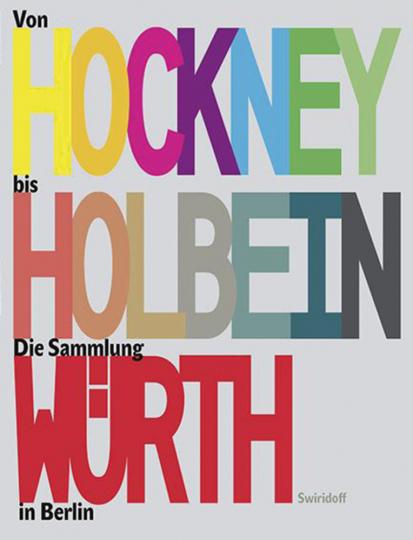 Von Hockney bis Holbein. Die Sammlung Würth in Berlin.