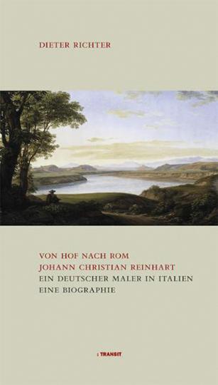 Von Hof nach Rom. Johann Christian Reinhart. Ein deutscher Maler in Italien.
