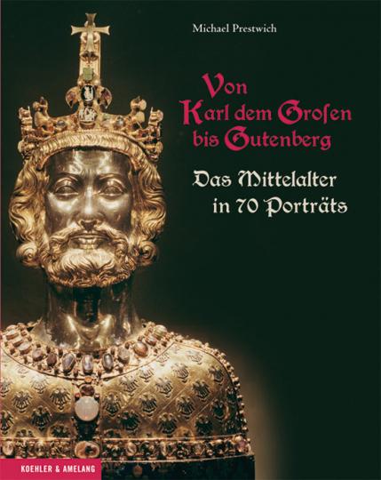 Von Karl dem Großen bis Gutenberg. Das Mittelalter in 70 Porträts.
