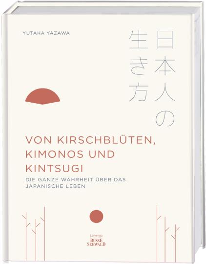 Von Kirschblüten, Kimonos und Kintsugi. Die ganze Wahrheit über das japanische Leben.