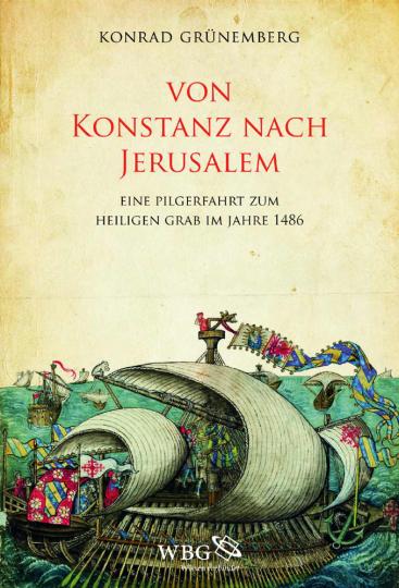 Von Konstanz nach Jerusalem. Eine Pilgerfahrt zum Heiligen Grab im Jahre 1486.
