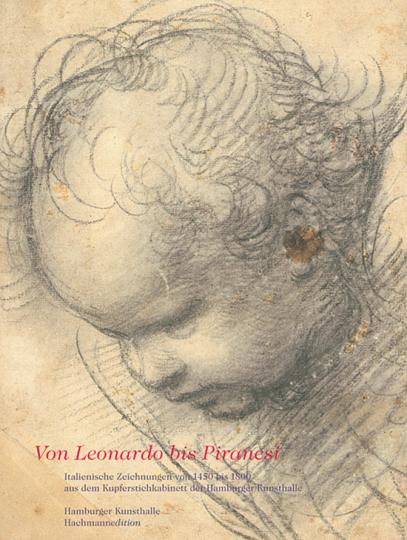 Von Leonardo bis Piranesi. Italienische Zeichnungen von 1450 bis 1800 aus dem Kupferstichkabinett der Hamburger Kunsthalle.