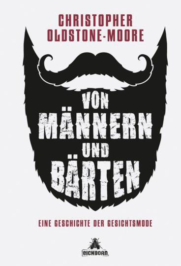 Von Männern und Bärten. Eine Geschichte der Gesichtsmode.