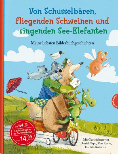 Von Schusselbären, fliegenden Schweinen und singenden See-Elefanten.Meine liebsten Bilderbuchgeschichten - Sammelband