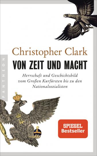 Von Zeit und Macht. Herrschaft und Geschichtsbild vom Großen Kurfürsten bis zu den Nationalsozialisten.