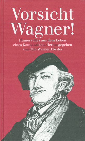 Vorsicht Wagner! Humorvolles aus dem Leben eines Komponisten