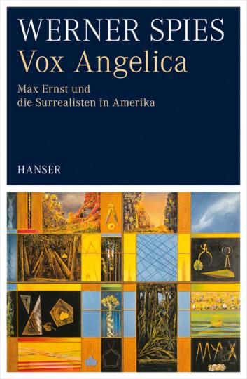 Vox Angelica. Max Ernst und die Surrealisten in Amerika.