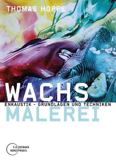 Wachsmalerei - Enkaustik - Grundlagen und Techniken.