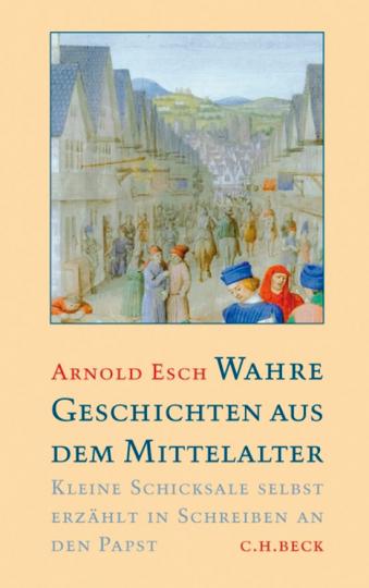 Wahre Geschichten aus dem Mittelalter. Kleine Schicksale selbst erzählt in Schreiben an den Papst.