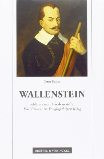 Wallenstein: Feldherr und Friedensstifter - Ein Visionär im Dreißigjährigen Krieg