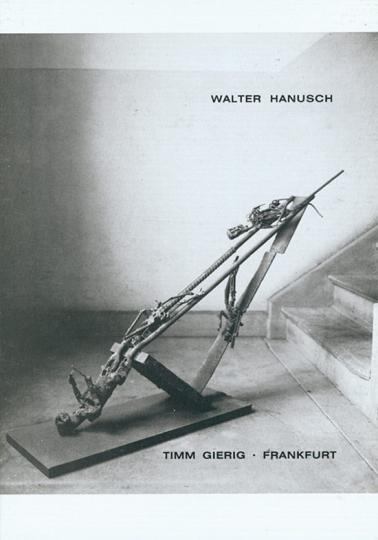 Walter Hanusch. Die Schrottarbeiten 1981-1993.