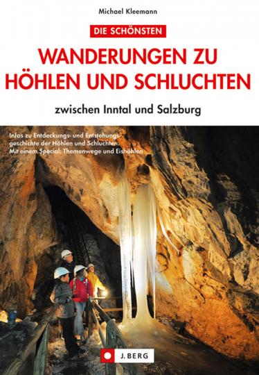 Wanderungen zu Höhlen und Schluchten zwischen Salzburg und dem Inntal