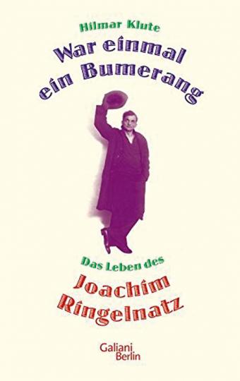 »War einmal ein Bumerang«. Das Leben des Joachim Ringelnatz.