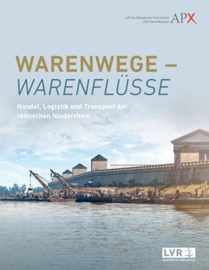 Warenwege - Warenflüsse. Handel, Logistik und Transport am römischen Niederrhein.