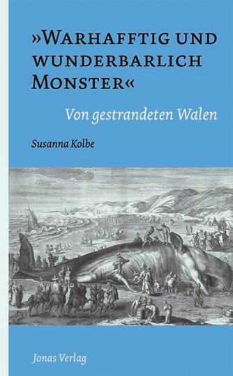 »Warhafftig und wunderbarlich Monster«. Von gestrandeten Walen.