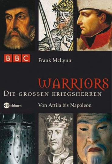 Warriors. Die großen Kriegsherren. Von Attila bis Napoleon.