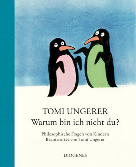 Warum bin ich nicht du? Philosophische Fragen von Kindern. Beantwortet von Tomi Ungerer.