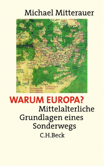 Warum Europa? Mittelalterliche Grundlagen eines Sonderwegs.