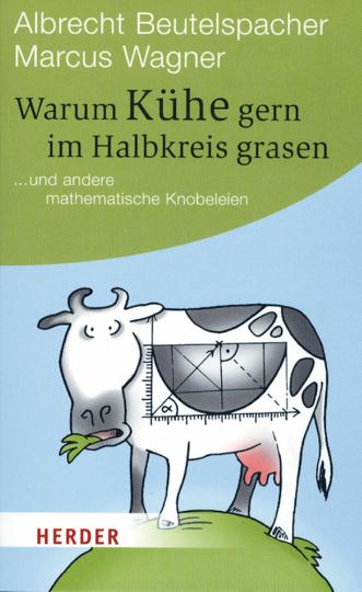 Warum Kühe gern im Halbkreis grasen ... und andere mathematische Knobeleien