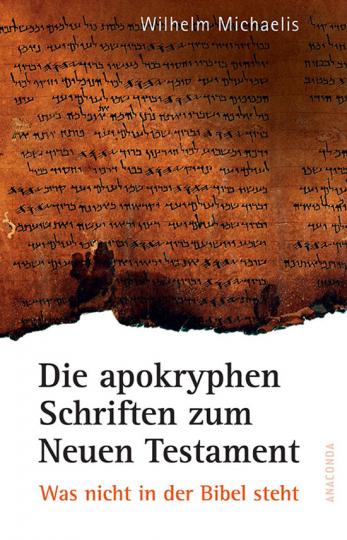 Was nicht in der Bibel steht. Die apokryphen Schriften zum Neuen Testament.