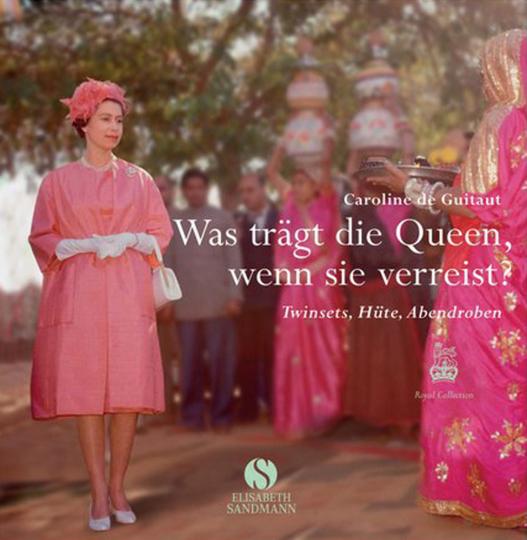 Was trägt die Queen, wenn sie verreist? Twinsets, Hüte, Abendroben.