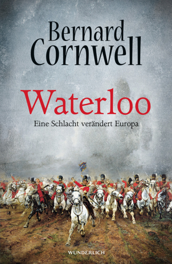 Waterloo. Eine Schlacht verändert Europa.