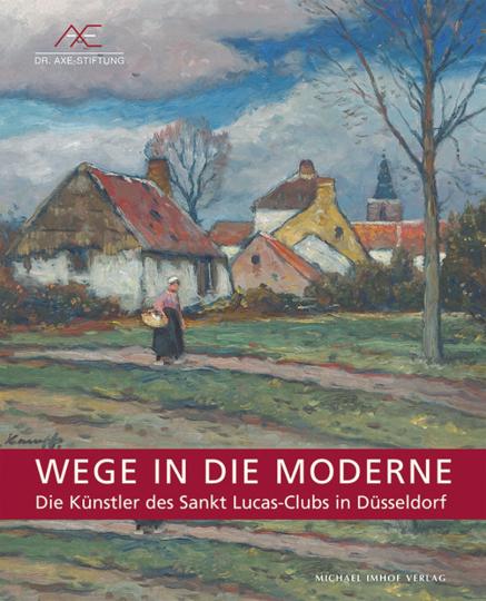 Wege in die Moderne. Die Künstler des Sankt Lucas-Clubs in Düsseldorf.