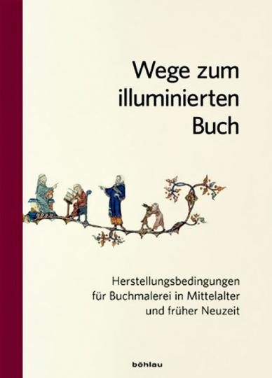 Wege zum illuminierten Buch. Herstellungsbedingungen für Buchmalerei in Mittelalter und früher Neuzeit.