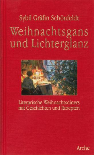 Weihnachtsgans und Lichterglanz. Literarische Weihnachtsdiners mit Geschichten und Rezepten.